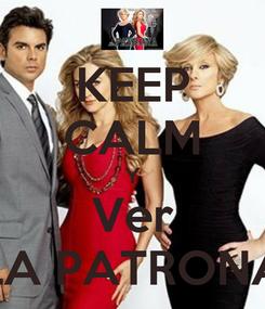 Poster: KEEP CALM Y Ver LA PATRONA