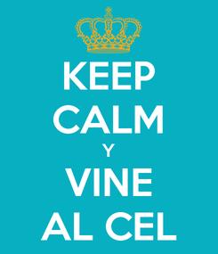 Poster: KEEP CALM Y VINE AL CEL