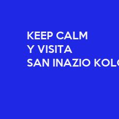 Poster: KEEP CALM Y VISITA SAN INAZIO KOLOR