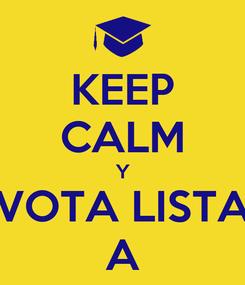 Poster: KEEP CALM Y VOTA LISTA A