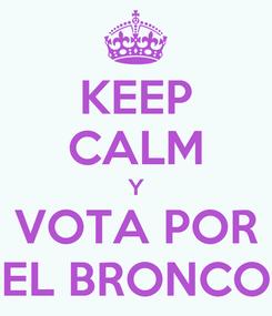 Poster: KEEP CALM Y VOTA POR EL BRONCO