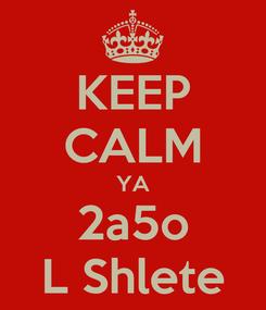 Poster: KEEP CALM YA 2a5o L Shlete