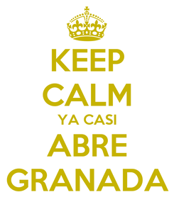 Poster: KEEP CALM YA CASI ABRE GRANADA