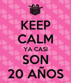 Poster: KEEP CALM YA CASI SON 20 AÑOS