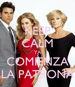 Poster: KEEP CALM YA COMIENZA LA PATRONA