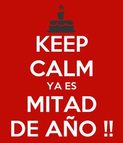 Poster: KEEP CALM YA ES MITAD DE AÑO !!