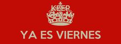 Poster: KEEP CALM YA ES VIERNES CONCEPT COLLECTIVE HBD #AME TORRES