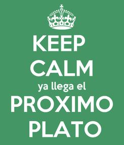 Poster: KEEP  CALM ya llega el PROXIMO  PLATO