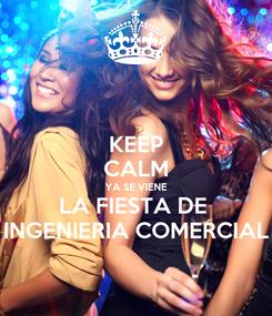 Poster: KEEP CALM YA SE VIENE LA FIESTA DE  INGENIERIA COMERCIAL