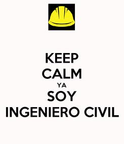 Poster: KEEP CALM YA SOY INGENIERO CIVIL