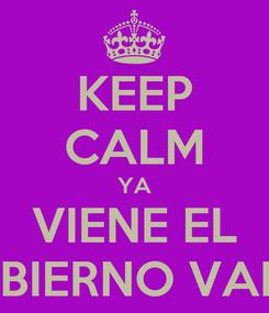 Poster: KEEP CALM YA VIENE EL GOGBIERNO VARELA