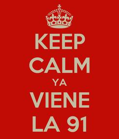 Poster: KEEP CALM YA VIENE LA 91
