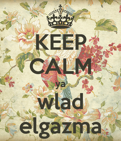 Poster: KEEP CALM ya wlad elgazma