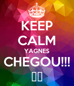 Poster: KEEP CALM YAGNES CHEGOU!!! 🍻🍺