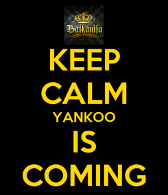 Poster: KEEP CALM YANKOO IS COMING