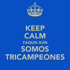 Poster: KEEP CALM YAQUIS AÚN SOMOS TRICAMPEONES