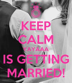 Poster: KEEP CALM YAYAAA IS GETTING MARRIED!