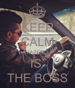 Poster: KEEP CALM YAZEED  IS  THE BOSS