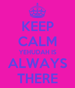 Poster: KEEP CALM YEHUDAH IS ALWAYS THERE
