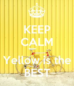 Poster: KEEP CALM  Yellow is the BEST