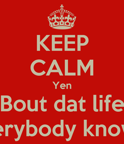Poster: KEEP CALM Yen Bout dat life Everybody know it