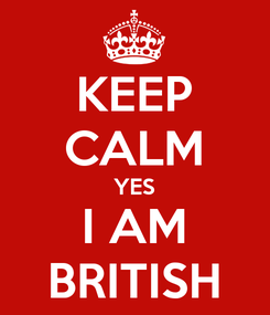 Poster: KEEP CALM YES I AM BRITISH