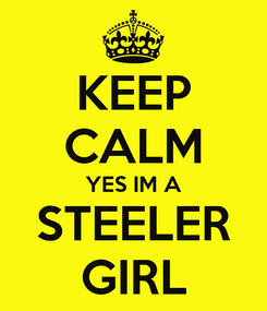 Poster: KEEP CALM YES IM A STEELER GIRL