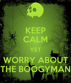 Poster: KEEP CALM YET WORRY ABOUT THE BOOGYMAN