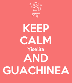 Poster: KEEP CALM Yiselita AND GUACHINEA
