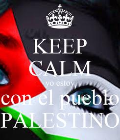 Poster: KEEP CALM yo estoy con el pueblo PALESTINO