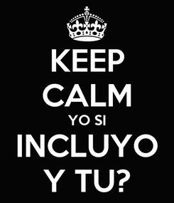 Poster: KEEP CALM YO SI INCLUYO Y TU?