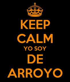 Poster: KEEP CALM YO SOY DE ARROYO