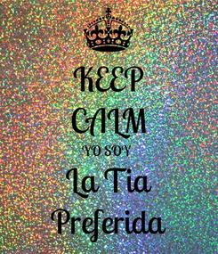 Poster: KEEP CALM YO SOY  La Tia Preferida