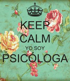 Poster: KEEP CALM YO SOY PSICÓLOGA