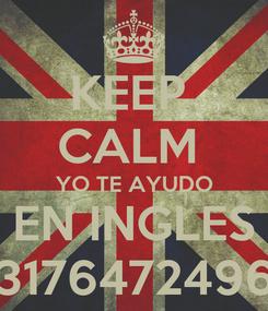 Poster: KEEP  CALM  YO TE AYUDO EN INGLES 3176472496