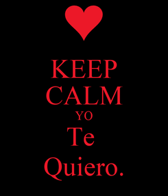 Poster: KEEP CALM YO Te  Quiero.