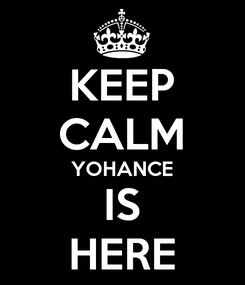 Poster: KEEP CALM YOHANCE IS HERE