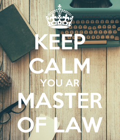 Poster: KEEP CALM YOU AR MASTER OF LAW