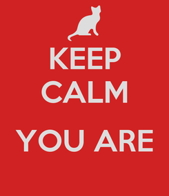Poster: KEEP CALM  YOU ARE