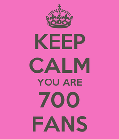 Poster: KEEP CALM YOU ARE 700 FANS
