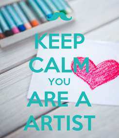 Poster: KEEP CALM YOU ARE A ARTIST