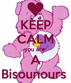 Poster: KEEP CALM you are  A Bisounours