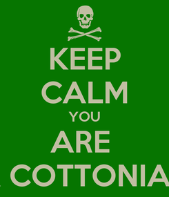 Poster: KEEP CALM YOU ARE  A COTTONIAN