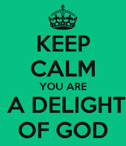 Poster: KEEP CALM YOU ARE  A DELIGHT OF GOD