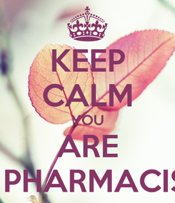Poster: KEEP CALM YOU ARE A PHARMACIST