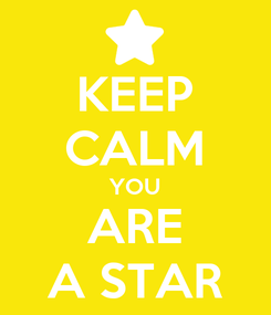 Poster: KEEP CALM YOU ARE A STAR