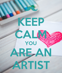 Poster: KEEP CALM YOU ARE AN ARTIST