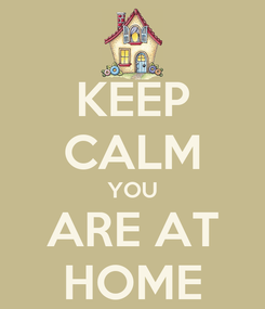 Poster: KEEP CALM YOU ARE AT HOME