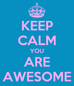 Poster: KEEP CALM YOU ARE AWESOME