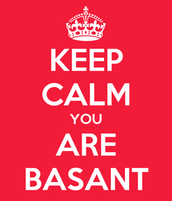 Poster: KEEP CALM YOU ARE BASANT